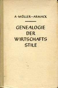 Genealogie der Wirtschaftsstile. Die geistesgeschichtlichen Ursprünge der Staats- und Wirtschaftsformen bis zum Ausgang des 18. Jahrhunderts.