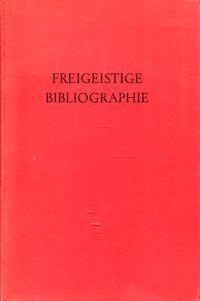 Freigeistige Bibliographie. Ein Verzeichnis freigeistiger, humanistischer und religionskritischer Literatur.