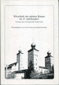 Wirtschaft des alpinen Raums im 17. Jahrhundert. Vorträge eines internationalen Symposiums.