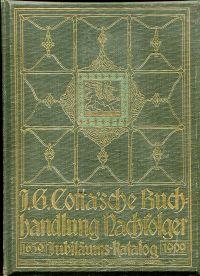 Jubiläums-Katalog der J. G. Cotta'schen Buchhandlung Nachfolger. 1659-1909.