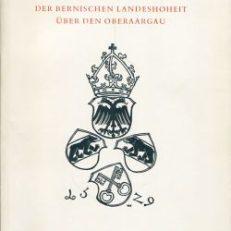 Die Errichtung der bernischen Landeshoheit über den Oberaargau.