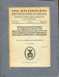 Bedeutung und Auswirkungen des hallischen Professors und kgl. preuss. Leibarztes Georg Ernst Stahl auf den Vitalismus des XVIII. Jahrhunderts, insbesondere auf die Schule von Montpellier.
