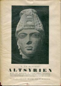 Altsyrien. Kunst und Handwerk in Cypern, Syrien, Palästina, Transjordanien und Arabien von den Anfängen bis zum völligen Aufgehen in der griechisch-römischen Kultur.