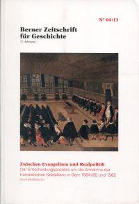 Zwischen Evangelium und Realpolitik. Der Entscheidungsprozess um die Annahme der französischen Soldallianz in Bern 1564/65 und 1582.