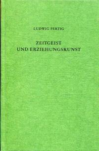 Zeitgeist und Erziehungskunst. Eine Einführung in die Kulturgeschichte der Erziehung in Deutschland von 1600 bis 1900.