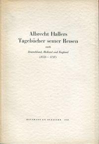 Albrecht Hallers Tagebücher seiner Reisen nach Deutschland, Holland und England (1723-1727). Mit Anmerkungen hrsg. von Erich Hintzsche.