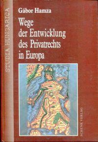 Wege der Entwicklung des Privatrechts in Europa. Römischrechtliche Grundlagen der Privatrechtsentwicklung in den deutschsprachigen Ländern und ihre Ausstrahlung auf Mittel- und Osteuropa.