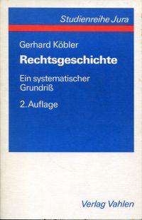 Rechtsgeschichte. Ein systematischer Grundriß der geschichtlichen Grundlagen des deutschen Rechts.