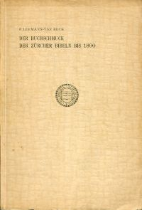 Der Buchschmuck der Zuercher-Bibeln bis 1800. Nebst Bibliographie der in Zürich bis 1800 gedruckten Bibeln, Alten und Neuen Testamente.