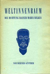 Weltinnenraum. Die Dichtung Rainer Maria Rilkes.