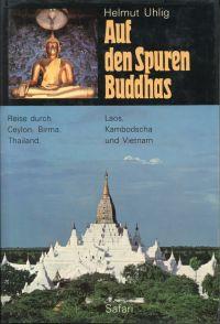 Auf den Spuren Buddhas. Reise durch Ceylon, Birma, Thailand, Laos, Kambodscha, Vietnam.