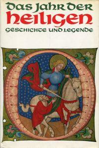 Das Jahr der Heiligen. Geschichte und Legende.