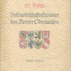 25 Jahre Volkswirtschaftskammer des Berner Oberlandes. 1919-1944.