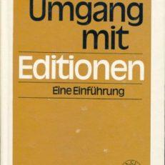 Vom Umgang mit Editionen. Eine Einführung in Verfahrensweisen und Methoden der Textologie.