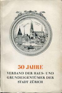 50 Jahre Verband der Haus- und Grundeigentümer der Stadt Zürich. Bericht des Verbandes der Haus- und Grundeigentümer der Stadt Zürich an die Generalversammlung.