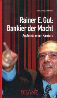 Rainer E. Gut: Bankier der Macht. Anatomie einer Karriere.