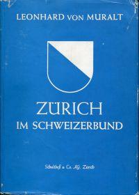 Zürich im Schweizerbund. 600 Jahre Geschichte Zürichs im Bund der Eidgenossen.