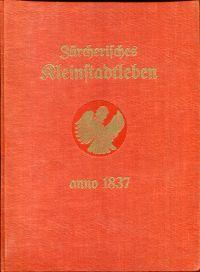 Zürcherisches Kleinstadtleben. Streiflichter aus dem Jahre 1837 im Spiegel des Tagblatt der Stadt Zürich.