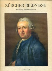 Zürcher Bildnisse aus fünf Jahrhunderten.