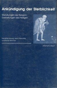 Ankündigung der Sterblichkeit. Wandlungen der Religion. Gestaltungen des Heiligen.