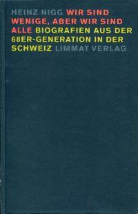 Wir sind wenige, aber wir sind alle. Biografien aus der 68er-Generation in der Schweiz.