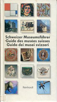 Schweizer Museumsführer. mit Einschluss des Fürstentums Liechtenstein. Guide des musées suisses.