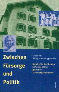 Zwischen Fürsorge und Politik. Geschichte des Bundes Schweizerischer Jüdischer Frauenorganisationen.