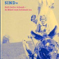 Wenn wir uns gut sind. Ruth Seiler-Schwab - ds Müeti vom Schlössli Ins.