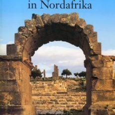 Römische Städte in Nordafrika. Zeugen der Vergangenheit und der Vergänglichkeit. Römische Ruinenstädte in Nordtunesien (Africa Proconsularis) und ihre Mosaiken und Plastiken.