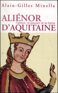 Aliénor d'Aquitaine. [l'amour, le pouvoir et la haine].