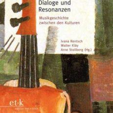 Dialoge und Resonanzen. Musikgeschichte zwischen den Kulturen ; Theo Hirsbrunner zum 80. Geburtstag.