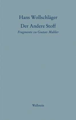 Der andere Stoff. Fragmente zu Gustav Mahler.