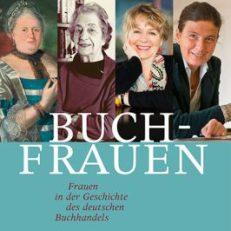 Buchfrauen. Frauen in der Geschichte des deutschen Buchhandels.