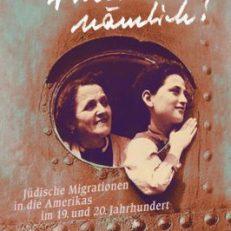"""""""Nach Amerika nämlich!"""". Jüdische Migrationen in die Amerikas im 19. und 20. Jahrhundert."""