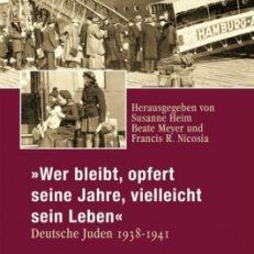 Wer bleibt, opfert seine Jahre, vielleicht sein Leben. Deutsche Juden 1938 - 1941.  Mit Beiträgen in englischer Sprache.