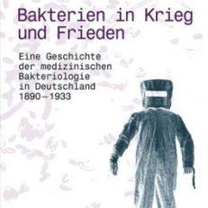 Bakterien in Krieg und Frieden. Eine Geschichte der medizinischen Bakteriologie in Deutschland 1890 - 1933.