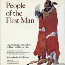 People of the first man. Life among the Plains Indians in their final days of glory : the firsthand account of Prince Maximilian's expedition up the Missouri River, 1833-34. Watercolors by Karl Bodmer. Ed. by Davis Thomas and Karin Ronnefeldt.