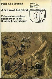 Arzt und Patient. Zwischenmenschliche Beziehungen in der Geschichte der Medizin.