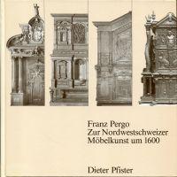 Franz Pergo. Zur Nordwestschweizer Möbelkunst um 1600.
