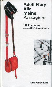 Alle meine Passagiere. 100 Erlebnisse eines RhB - Zugführers.
