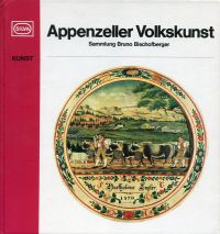 Appenzeller Volkskunst. Sammlung Bruno Bischofsberger.