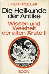 Die Heilkunde der Antike. Wissen und Weisheit der alten Aerzte II.