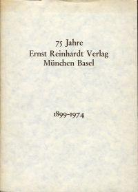 75 Jahre Ernst-Reinhardt-Verlag, München, Basel. Verlagsgeschichte [1899 - 1974].