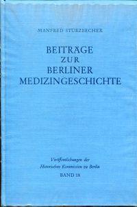 Beiträge zur Berliner Medizingeschichte. Quellen und Studien zur Geschichte des Gesundheitswesens vom 17. bis zum 19. Jahrhundert. Einführung von Johannes Schultze.