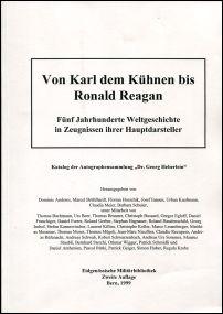 """Von Karl dem Kühnen bis Ronald Reagan. Fünf Jahrhunderte Weltgeschichte in Zeugnissen ihrer Hauptdarsteller. Katalog der Autographensammlung """"Dr. Georg Heberlein""""."""