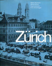 Zürich zurückgeblättert 1870-1914 Werden und Wandel einer Stadt.