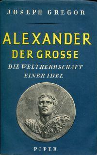 Alexander der Große. Die Weltherrschaft einer Idee.