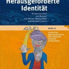 Herausgeforderte Identität. Kontextwandel am Beispiel von Moses Maimonides und Hasdai Crescas.