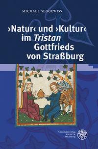 """""""Natur"""" und """"Kultur"""" im Tristan Gottfrieds von Straßburg."""