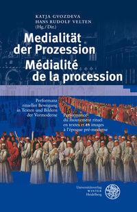 Medialität der Prozession. Texte und Bilder ritueller Bewegung in Texten und Bildern der Vormoderne. Médialité de la procession.